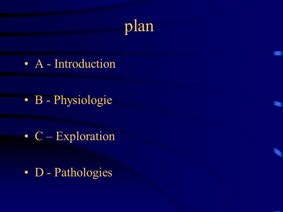 plan A - Introduction B - Physiologie C – Exploration D - Pathologies