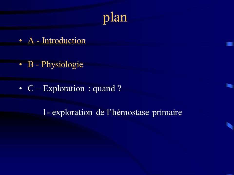 plan A - Introduction B - Physiologie C – Exploration : quand