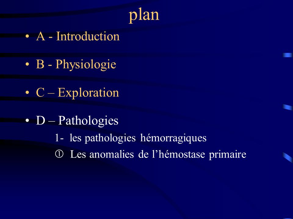 plan A - Introduction B - Physiologie C – Exploration D – Pathologies