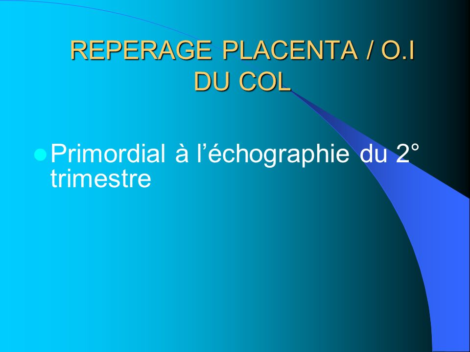 REPERAGE PLACENTA / O.I DU COL