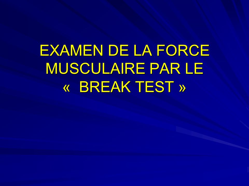 EXAMEN DE LA FORCE MUSCULAIRE PAR LE « BREAK TEST »