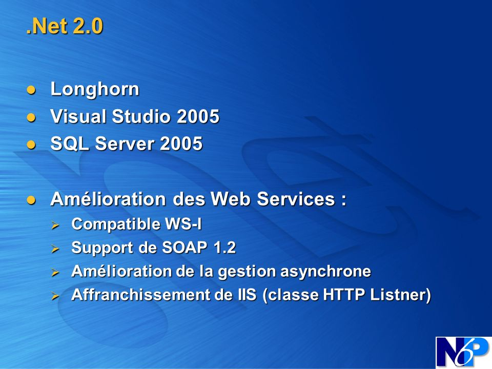 .Net 2.0 Longhorn Visual Studio 2005 SQL Server 2005