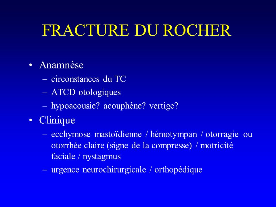 FRACTURE DU ROCHER Anamnèse Clinique circonstances du TC