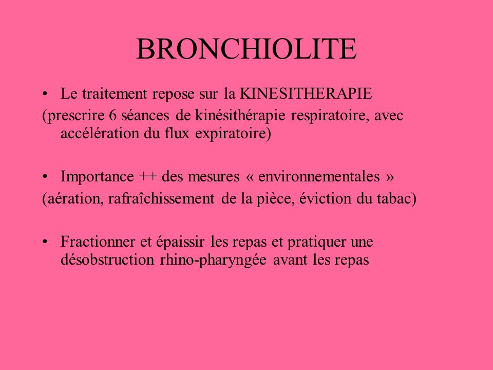 BRONCHIOLITE Le traitement repose sur la KINESITHERAPIE