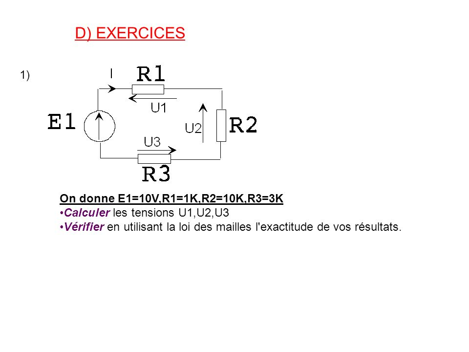 D) EXERCICES 1) On donne E1=10V,R1=1K,R2=10K,R3=3K