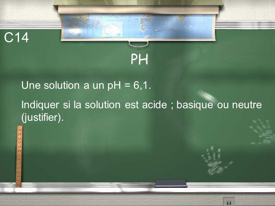C14 PH Une solution a un pH = 6,1.