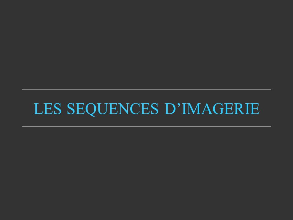 LES SEQUENCES D'IMAGERIE