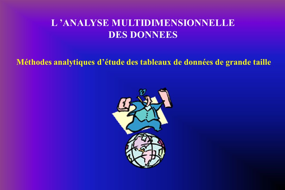 L 'ANALYSE MULTIDIMENSIONNELLE DES DONNEES