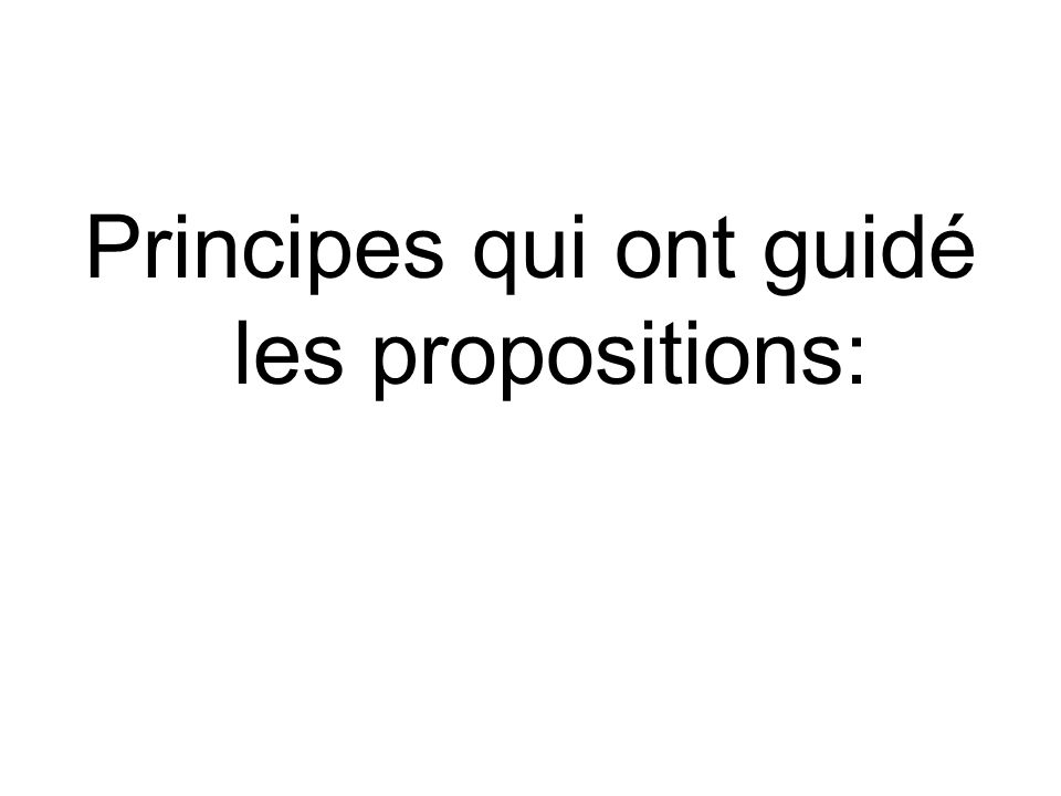 Principes qui ont guidé les propositions:
