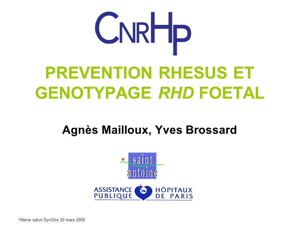 PREVENTION RHESUS ET GENOTYPAGE RHD FOETAL Agnès Mailloux, Yves Brossard