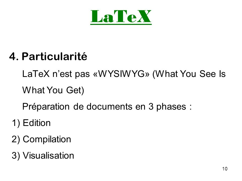 LaTeX 4. Particularité LaTeX n'est pas «WYSIWYG» (What You See Is