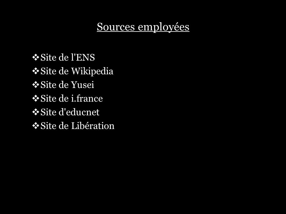 Sources employées Site de l ENS Site de Wikipedia Site de Yusei
