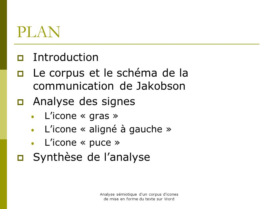 PLAN Introduction. Le corpus et le schéma de la communication de Jakobson. Analyse des signes. L'icone « gras »