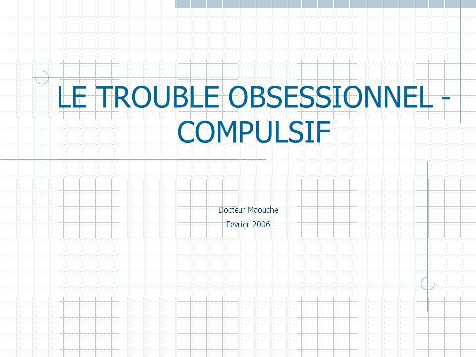 LE TROUBLE OBSESSIONNEL - COMPULSIF