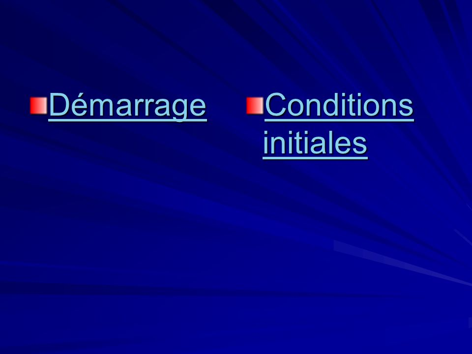 Démarrage Conditions initiales