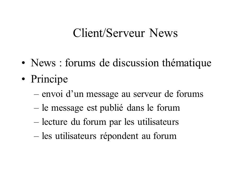 Client/Serveur News News : forums de discussion thématique Principe