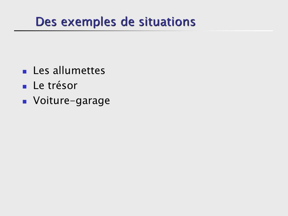 Des exemples de situations
