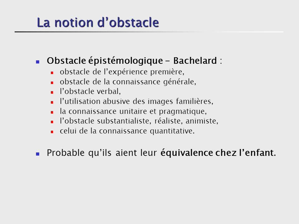 La notion d'obstacle Obstacle épistémologique - Bachelard :