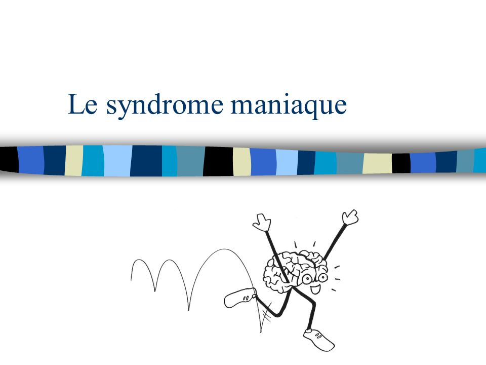 Le syndrome maniaque