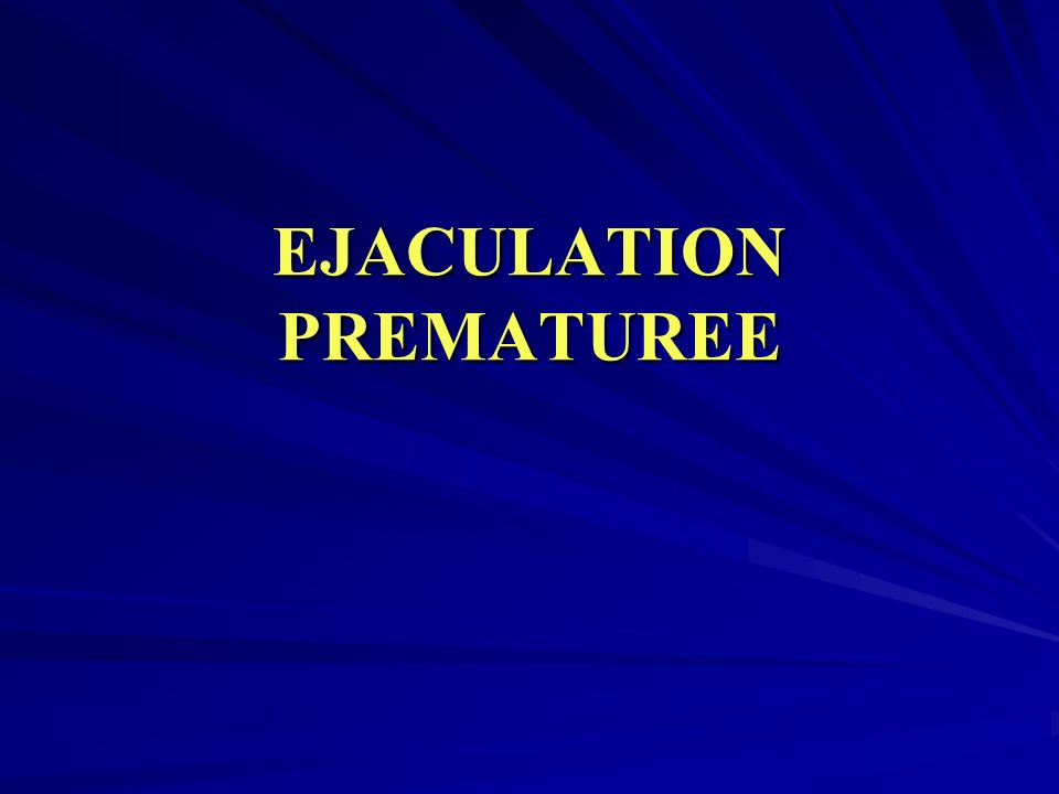 EJACULATION PREMATUREE