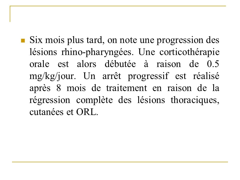 Six mois plus tard, on note une progression des lésions rhino-pharyngées.