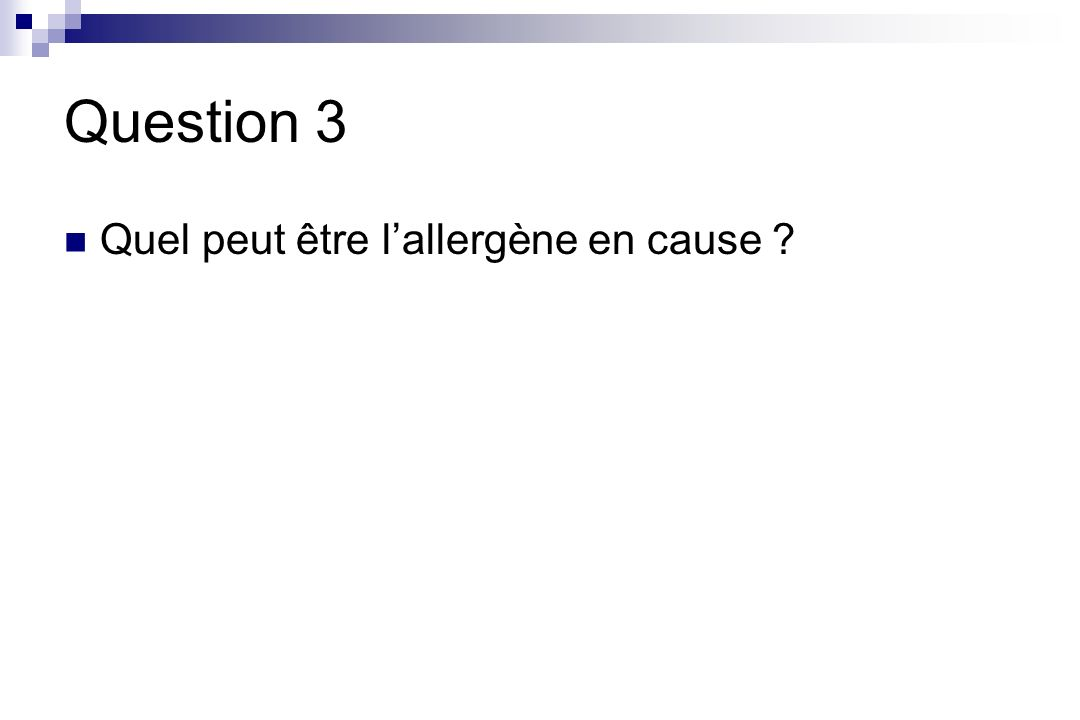Question 3 Quel peut être l'allergène en cause