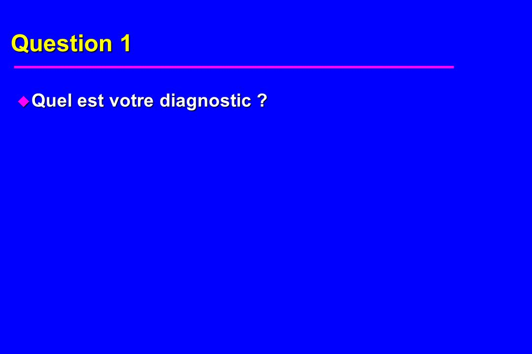 Question 1 Quel est votre diagnostic