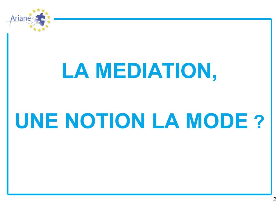 LA MEDIATION, UNE NOTION LA MODE