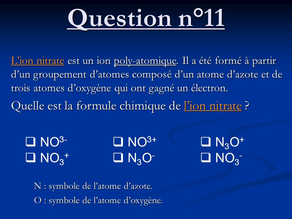 Question n°11 Quelle est la formule chimique de l'ion nitrate