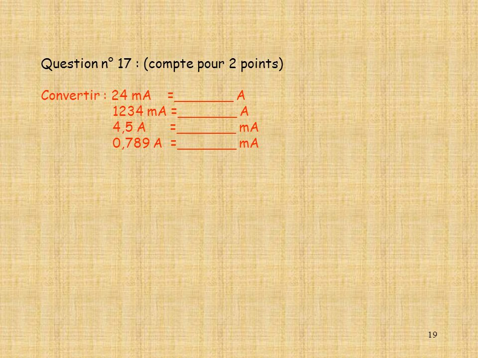 Question n° 17 : (compte pour 2 points) Convertir : 24 mA =_______ A