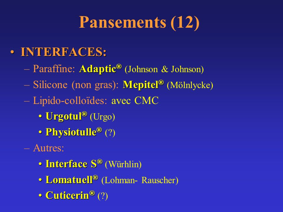 Pansements (12) INTERFACES: Paraffine: Adaptic® (Johnson & Johnson)