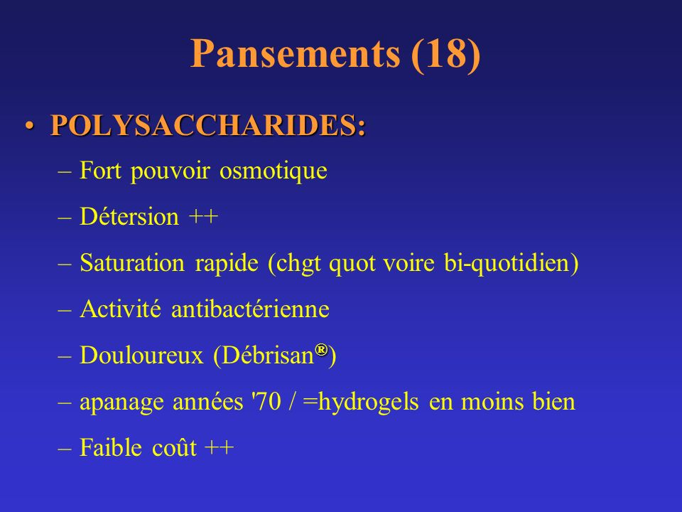 Pansements (18) POLYSACCHARIDES: Fort pouvoir osmotique Détersion ++