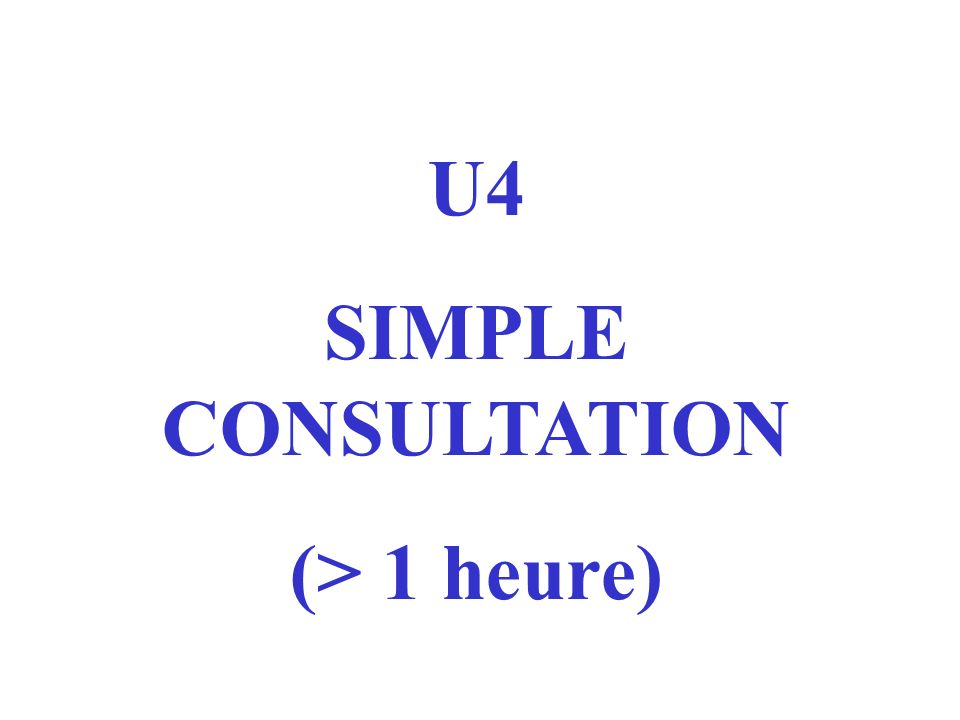 U4 SIMPLE CONSULTATION (> 1 heure)