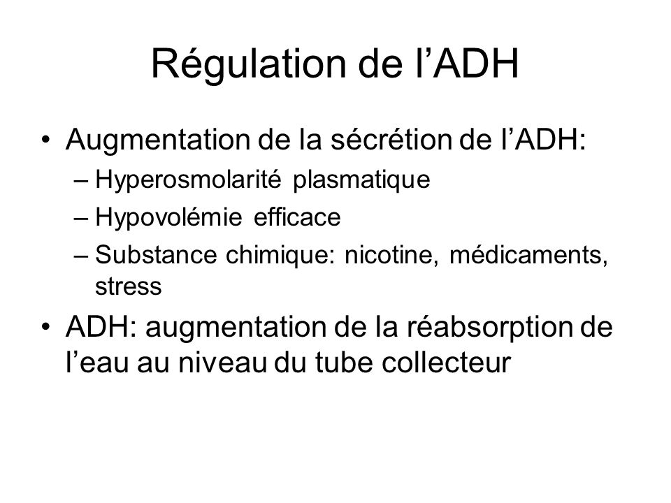 Régulation de l'ADH Augmentation de la sécrétion de l'ADH: