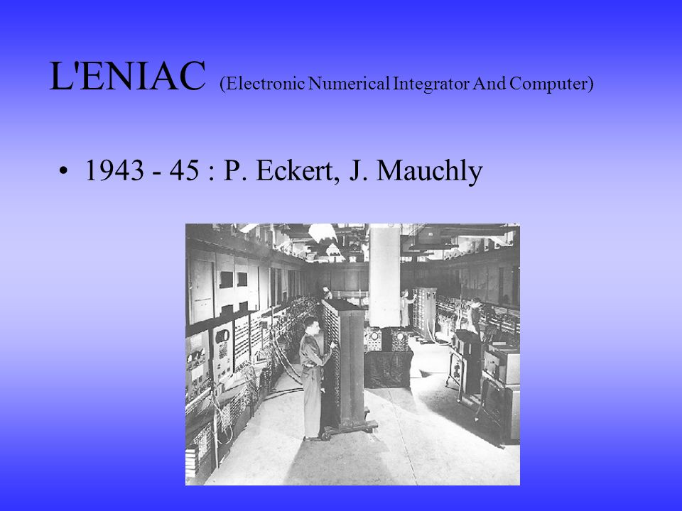 L ENIAC (Electronic Numerical Integrator And Computer)