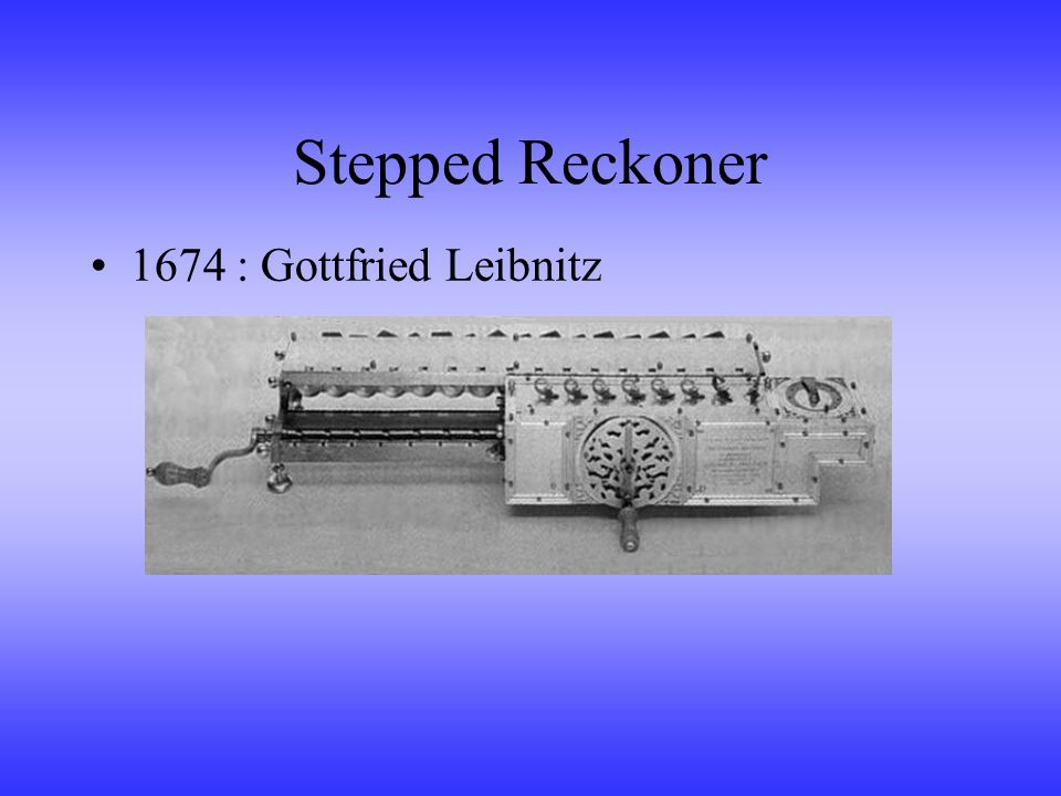 Stepped Reckoner 1674 : Gottfried Leibnitz