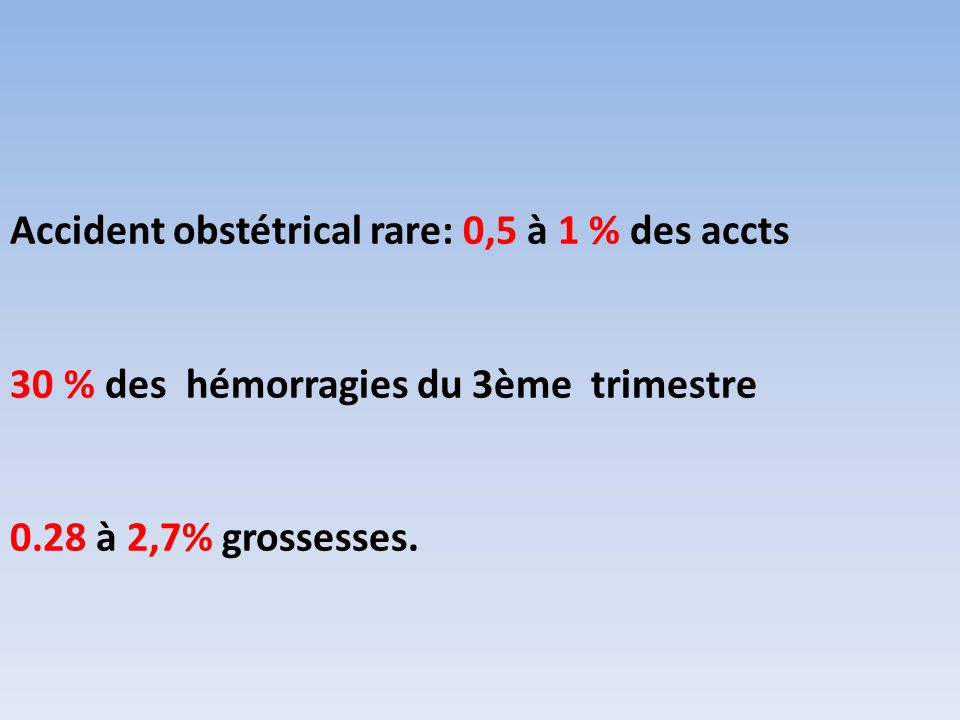 Accident obstétrical rare: 0,5 à 1 % des accts