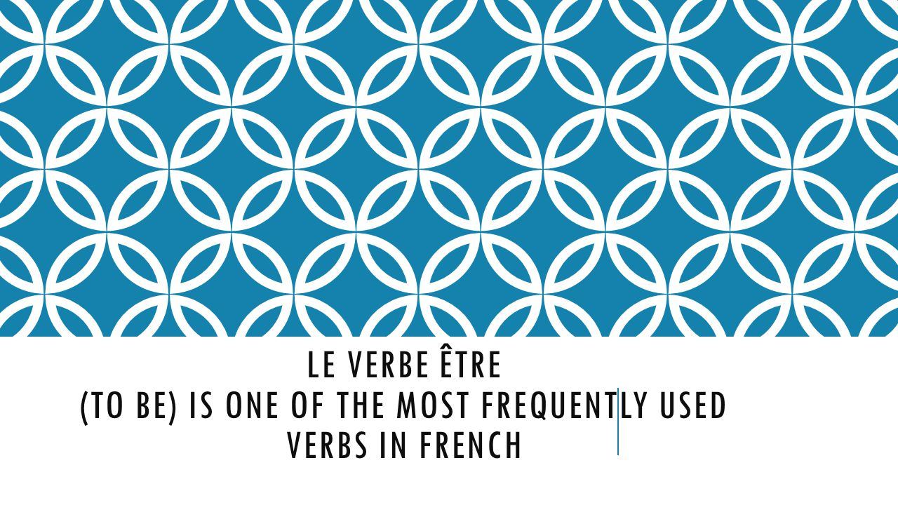 Le verbe Être (to be) is one of the most frequently used verbs in French