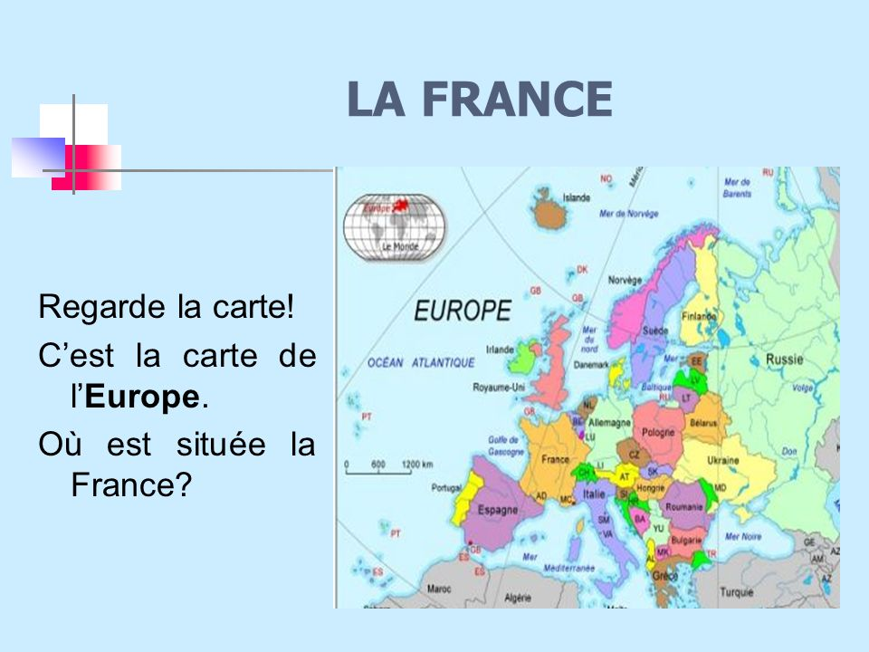 LA FRANCE Regarde la carte! C'est la carte de l'Europe.