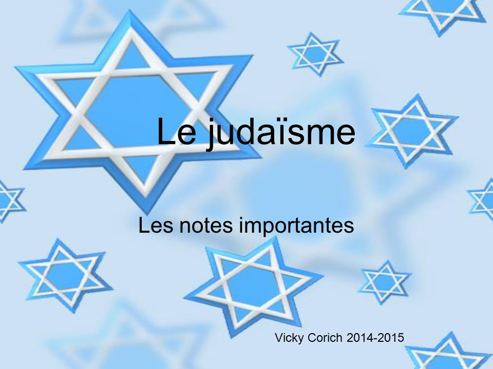 Le judaïsme Les notes importantes Vicky Corich