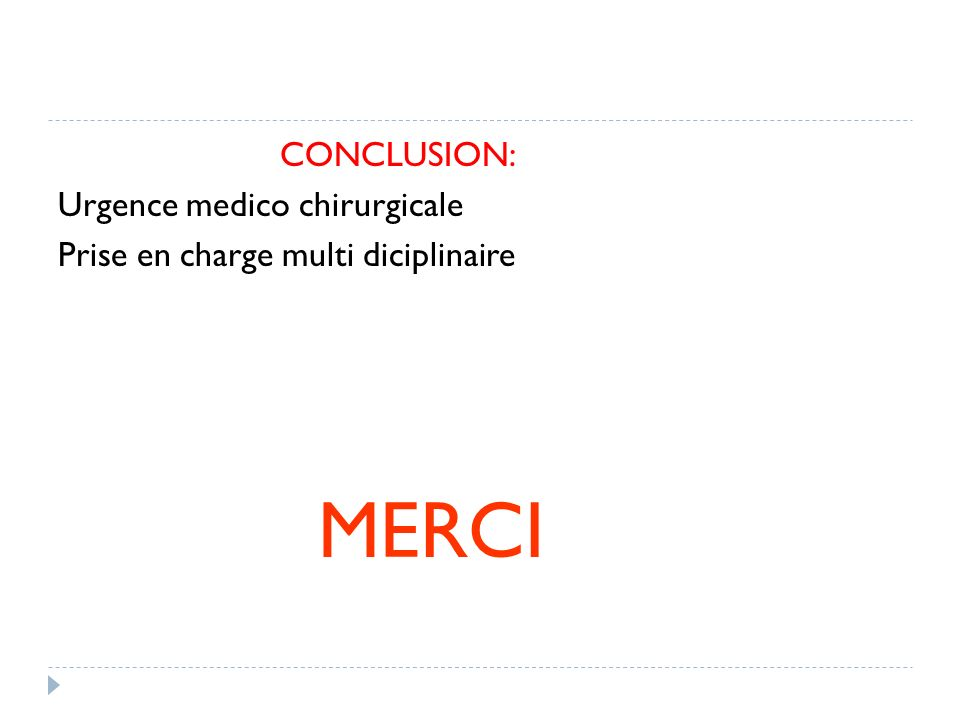 CONCLUSION: Urgence medico chirurgicale Prise en charge multi diciplinaire MERCI