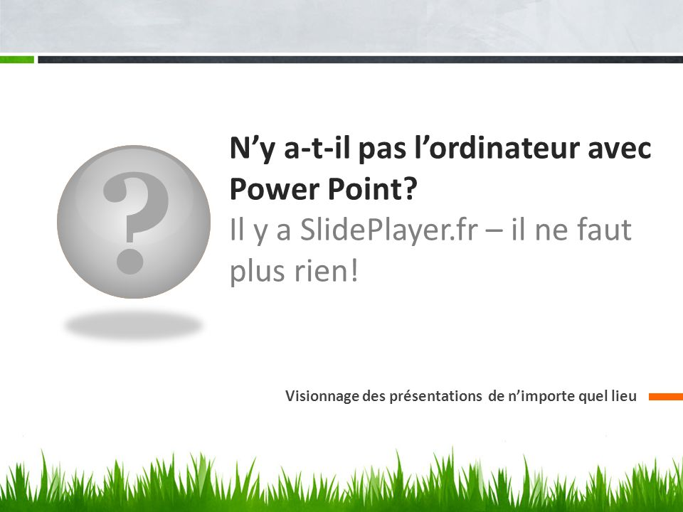 N'y a-t-il pas l'ordinateur avec Power Point. Il y a SlidePlayer.fr – il ne faut plus rien.