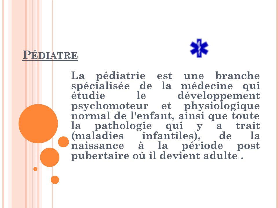 Pédiatre La pédiatrie est une branche spécialisée de la médecine qui ... c5d3e497375