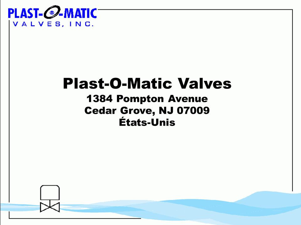 Plast-O-Matic Valves 1384 Pompton Avenue Cedar Grove, NJ 07009