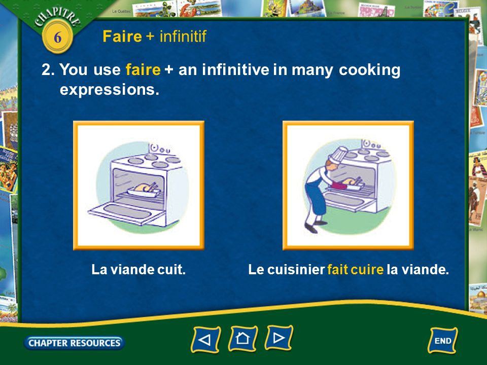 2. You use faire + an infinitive in many cooking expressions.
