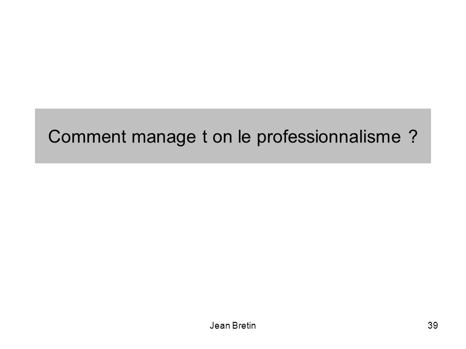 Comment manage t on le professionnalisme