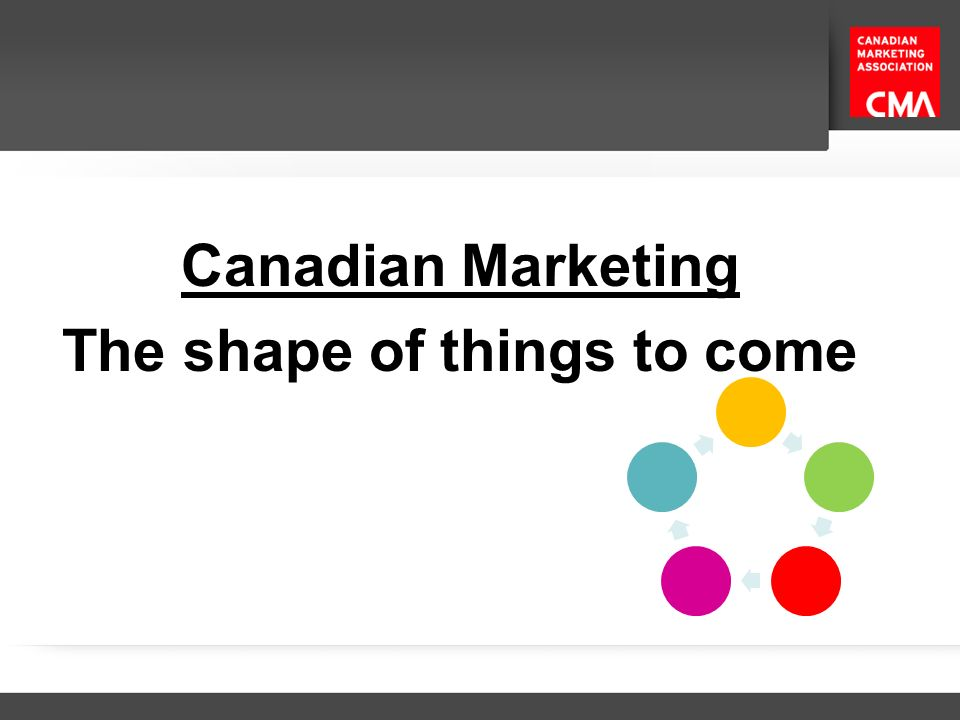 Canadian Marketing The shape of things to come
