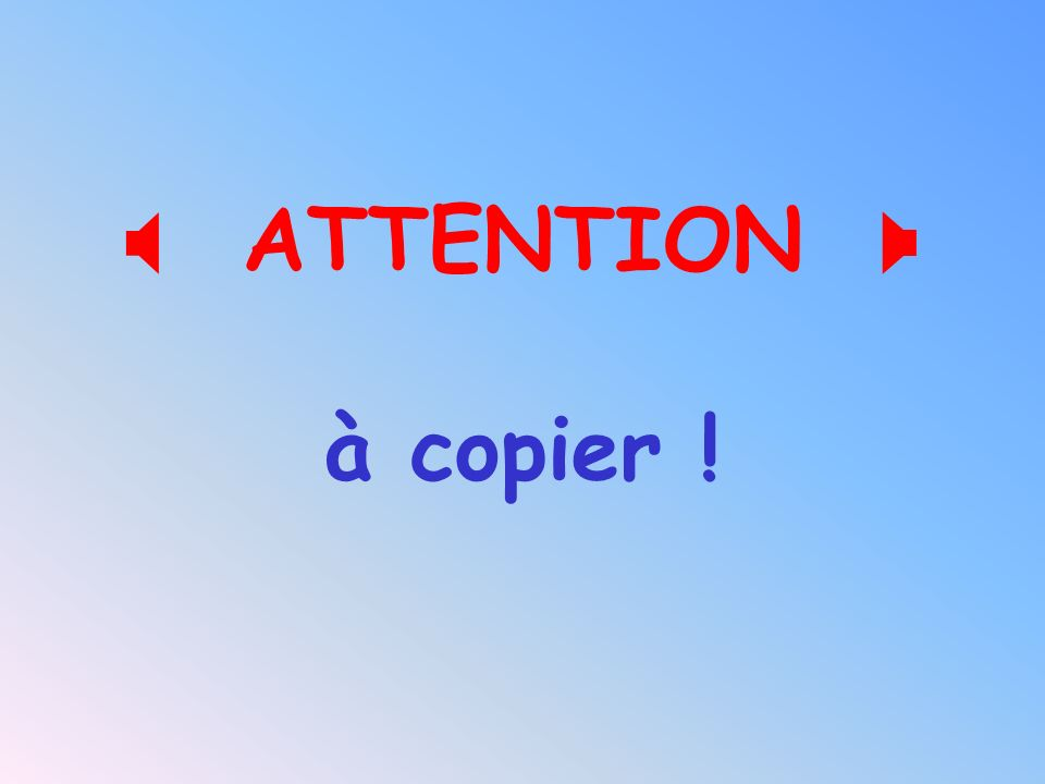 ATTENTION  à copier !