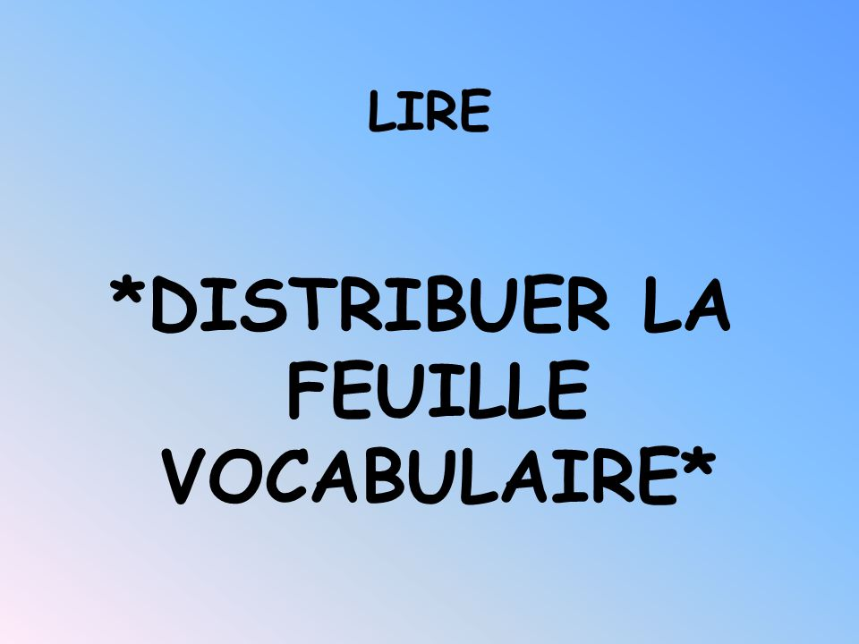 *DISTRIBUER LA FEUILLE VOCABULAIRE*