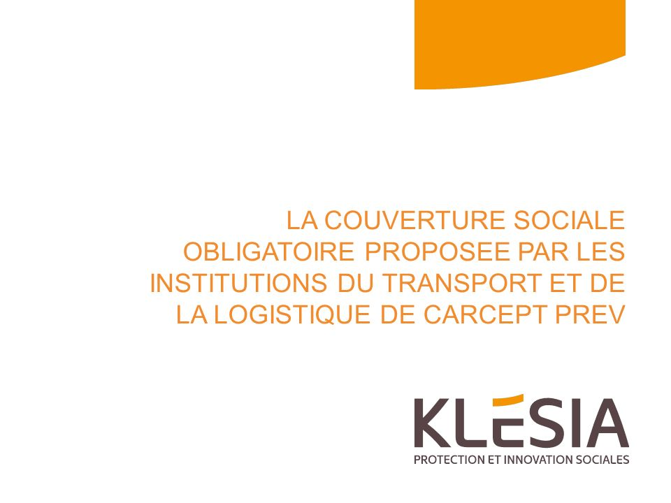 LA COUVERTURE SOCIALE OBLIGATOIRE PROPOSEE PAR LES INSTITUTIONS DU TRANSPORT ET DE LA LOGISTIQUE DE Carcept Prev